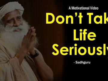 don 8217 t take life seriously 8211 sadhguru jaggi vasudev 3