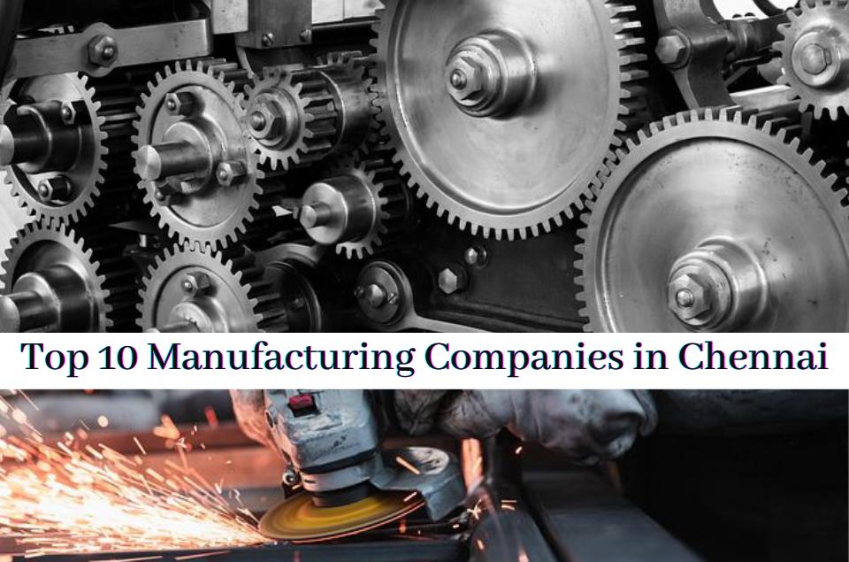 Top 10 Manufacturing Companies in Chennai